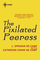 The Pixilated Peeress ebook by L. Sprague deCamp,Catherine Crook deCamp