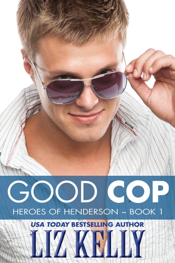 Good Cop - Heroes of Henderson ~ Book 1 ebook by Liz Kelly