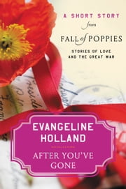 After You've Gone - A Short Story from Fall of Poppies: Stories of Love and the Great War ebook by Evangeline Holland