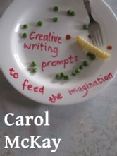 Creative Writing Prompts to Feed the Imagination ebook by Carol McKay