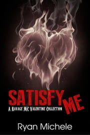 Satisfy Me-A Ravage MC Valentine Collection - Ravage MC ebook by Ryan Michele