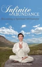Infinite Abundance - Becoming a Spiritual Millionaire ebook by Jason Chan, Jane Rogers