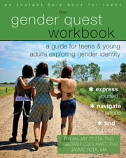 The Gender Quest Workbook - A Guide for Teens and Young Adults Exploring Gender Identity ebook by Rylan Jay Testa, PhD,Deborah Coolhart, PhD, LMFT,Jayme Peta, MA, MS,Ryan K Sallans, MA,Arlene Istar Lev, LCSW-R, CASAC