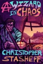 A Wizard in Chaos ebook by Christopher Stasheff