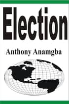 Election ebook by Anthony Anamgba