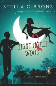 Nightingale Wood - A Novel ebook by Stella Gibbons,Sophie Dahl