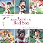 For the Love of the Red Sox ebook by Frederick C.  Klein,Mark Anderson,Johnny Pesky