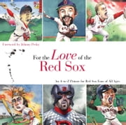 For the Love of the Red Sox - An A-to-Z Primer for Red Sox Fans of All Ages ebook by Frederick C.  Klein,Mark Anderson,Johnny Pesky