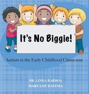 It's No Biggie - Autism in the Early Childhood Classroom ebook by Dr. Linda Barboa,Mary Lou Datema
