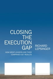 Closing the Execution Gap - How Great Leaders and Their Companies Get Results ebook by Richard Lepsinger