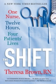 The Shift - One Nurse, Twelve Hours, Four Patients' Lives ebook by Kobo.Web.Store.Products.Fields.ContributorFieldViewModel