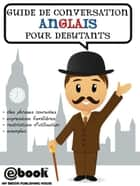 Guide de conversation anglais pour debutants ebook by My Ebook Publishing House
