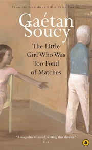 The Little Girl Who Was Too Fond of Matches ebook by Gaetan Soucy,Sheila Fischman