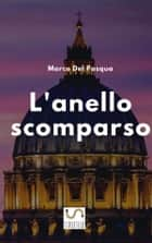 L'anello scomparso ebook by Marco Del Pasqua