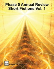 Phase 5 Annual Review: Short Fictions Vol. 1 ebook by James McCarthy,K.R. Gentile,Allen L. Wold,Sergei Gerasimov,Michelle Herndon,Nana P. Vej,Arnold Cassell