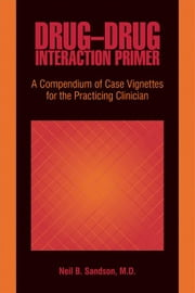 Drug-Drug Interaction Primer: A Compendium of Case Vignettes for the Practicing Clinician ebook by Sandson, Neil B.
