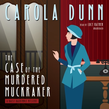 The Case of the Murdered Muckraker - A Daisy Dalrymple Mystery audiobook by Carola Dunn