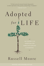 Adopted for Life (Updated and Expanded Edition) - The Priority of Adoption for Christian Families and Churches ebook by Russell Moore