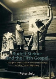 Rudolf Steiner and the Fifth Gospel ebook by Peter Sleg, Catherine Creeger