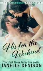 His for the Weekend ebook by Janelle Denison