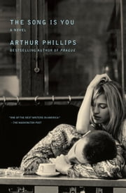 The Song Is You - A Novel ebook by Arthur Phillips