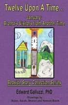 Twelve Upon A Time... January: Bronto's Visitors from Another Time, Bedside Story Collection Series ebook by Edward Galluzzi