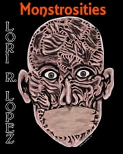 Monstrosities ebook by Lori R. Lopez