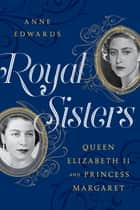 Royal Sisters - Queen Elizabeth II and Princess Margaret ebook by Anne Edwards
