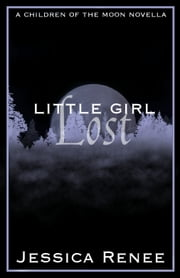 Little Girl Lost - A Children of the Moon Novella ebook by Jessica Renee