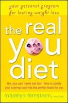 The Real You Diet - Your Personal Program for Lasting Weight Loss ebook by Madelyn Fernstrom
