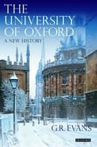 University of Oxford, The - A New History ebook by G.R. Evans