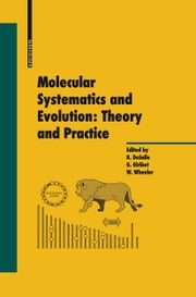 Molecular Systematics and Evolution: Theory and Practice ebook by Gonzalo Giribet,Ward Wheeler,Rob Desalle