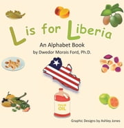 L is for Liberia - An Alphabet Book ebook by Dwedor Morais Ford, Ph.D.