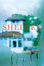 Shelter - A Novel ebook by Jung Yun