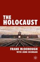 The Holocaust ebook by Dr Frank McDonough, John Cochrane
