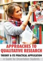 Approaches to Qualitative Research: Theory & Its Practical Application - A Guide for Dissertation Students ebook by John Hogan,Paddy Dolan,Paul Donnelly