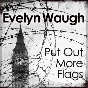 Put Out More Flags audiobook by Evelyn Waugh
