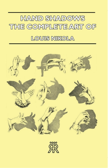 Hand Shadows - The Complete Art Of Shadowgraphy ebook by Louis Nikola
