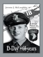 D-Day +60 Years ebook by Jerome J. McLaughlin
