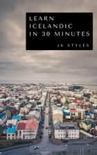 Learn Icelandic in 30 Minutes ebook by JK STYLES