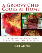 A Groovy Chef Cooks At Home ebook by sharine Aupke