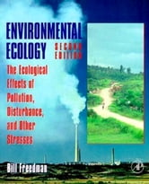 Environmental Ecology - The Ecological Effects of Pollution, Disturbance, and Other Stresses ebook by Bill Freedman