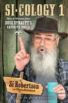 Si-cology 1 - Tales and Wisdom from Duck Dynasty's Favorite Uncle ebook by Si Robertson, Mark Schlabach