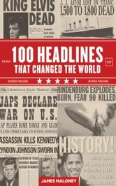 100 Headlines That Changed the World ebook by James Maloney