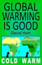 Global Warming Is Good ebook by David Hart