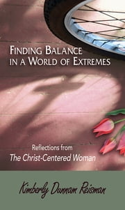 Finding Balance in a World of Extremes Preview Book - Reflections from The Christ-Centered Woman Bible Study ebook by Kimberly Dunnam Reisman