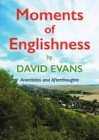 Moments of Englishness - Anecdotes and Afterthoughts ebook by