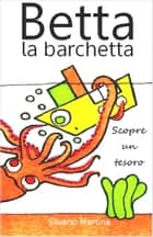 Betta la barchetta scopre un tesoro - Libro illustrato per bambini ebook by Silvano Martina