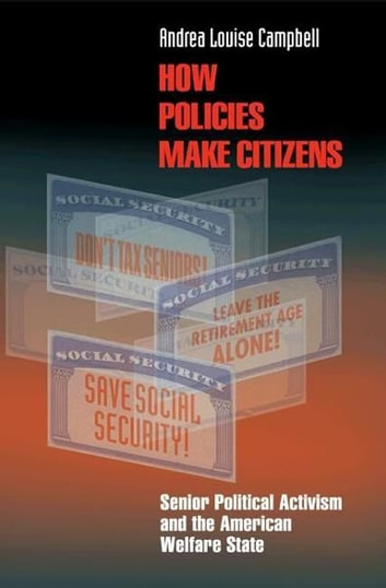 How Policies Make Citizens - Senior Political Activism and the American Welfare State ebook by Andrea Louise Campbell