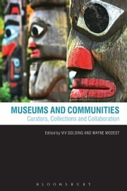 Museums and Communities - Curators, Collections and Collaboration ebook by Viv Golding,Wayne Modest